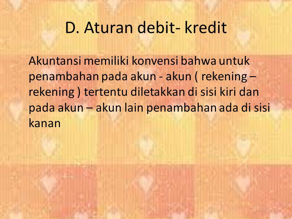 D. Aturan debit- kredit Akuntansi memiliki konvensi bahwa untuk penambahan pada akun - akun ( rekening – rekening ) tertentu diletakkan di sisi kiri d