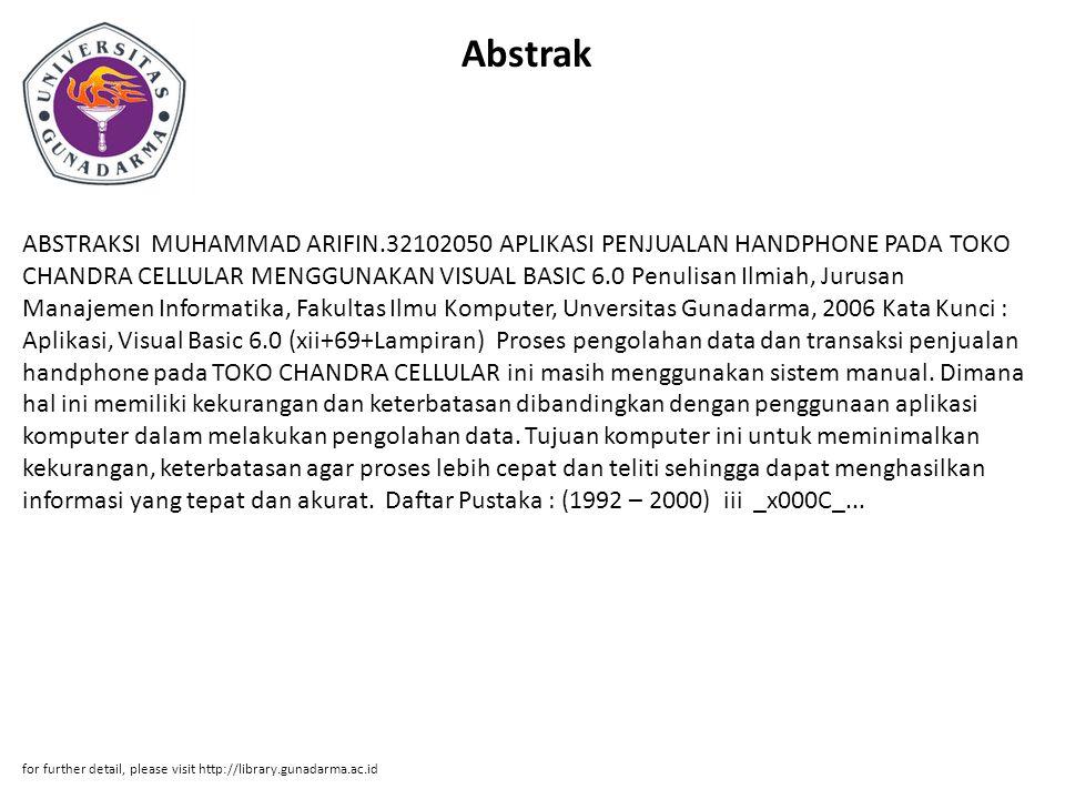 Abstrak ABSTRAKSI MUHAMMAD ARIFIN.32102050 APLIKASI PENJUALAN HANDPHONE PADA TOKO CHANDRA CELLULAR MENGGUNAKAN VISUAL BASIC 6.0 Penulisan Ilmiah, Juru