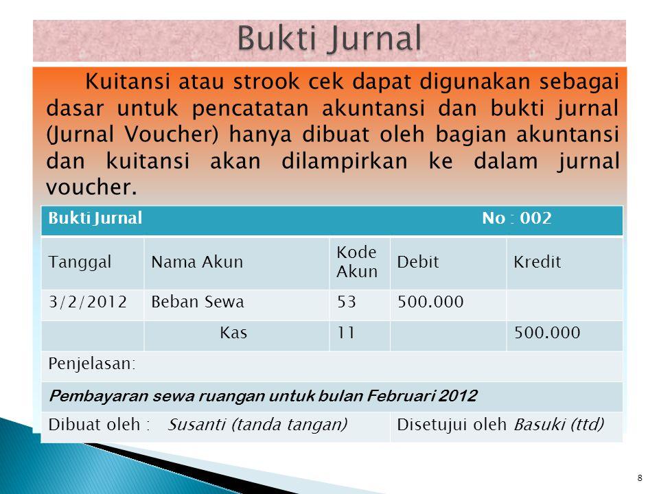 Kuitansi atau strook cek dapat digunakan sebagai dasar untuk pencatatan akuntansi dan bukti jurnal (Jurnal Voucher) hanya dibuat oleh bagian akuntansi