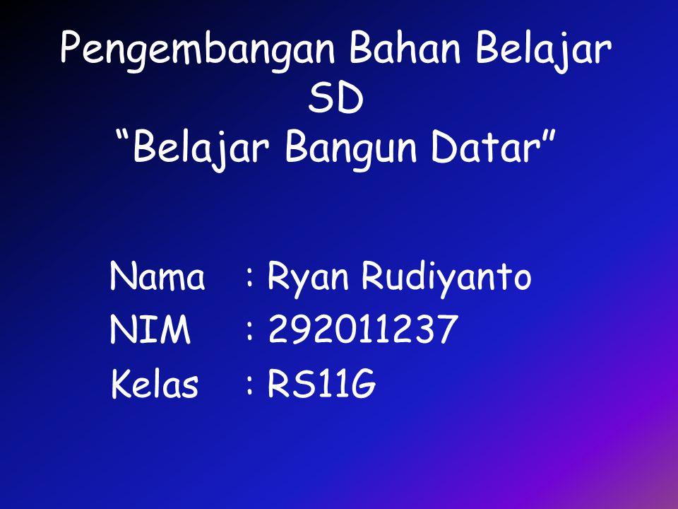Pengembangan Bahan Belajar SD Belajar Bangun Datar Nama: Ryan Rudiyanto NIM: 292011237 Kelas: RS11G