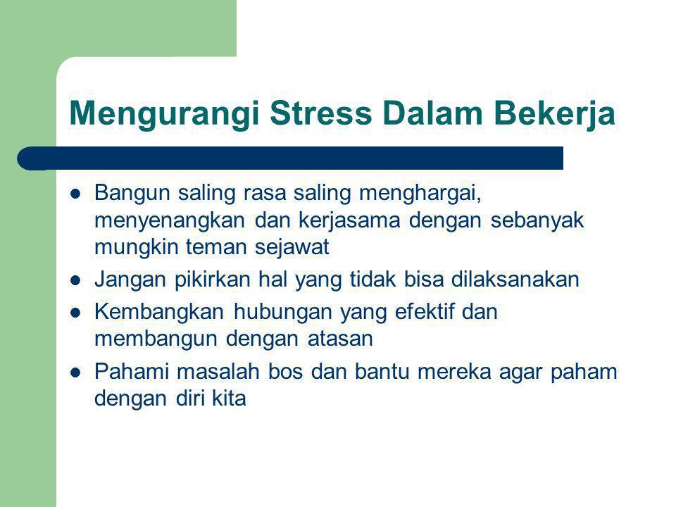 Mengurangi Stress Dalam Bekerja Bangun saling rasa saling menghargai, menyenangkan dan kerjasama dengan sebanyak mungkin teman sejawat Jangan pikirkan