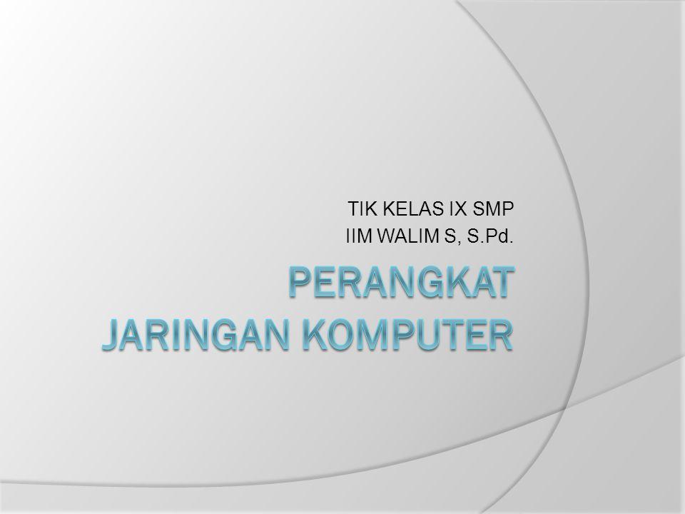 TIK KELAS IX SMP IIM WALIM S, S.Pd.