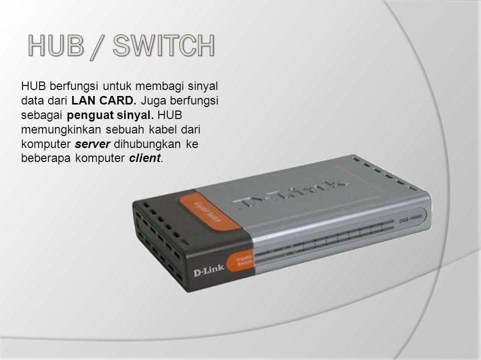 HUB berfungsi untuk membagi sinyal data dari LAN CARD. Juga berfungsi sebagai penguat sinyal. HUB memungkinkan sebuah kabel dari komputer server dihub