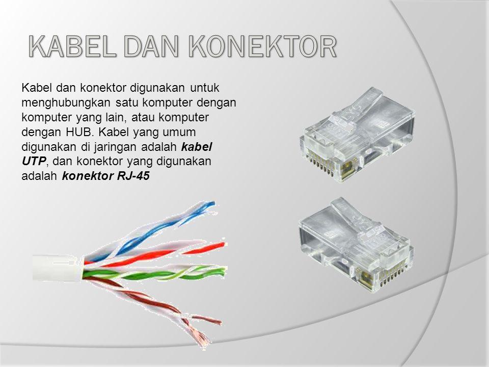 Kabel dan konektor digunakan untuk menghubungkan satu komputer dengan komputer yang lain, atau komputer dengan HUB. Kabel yang umum digunakan di jarin