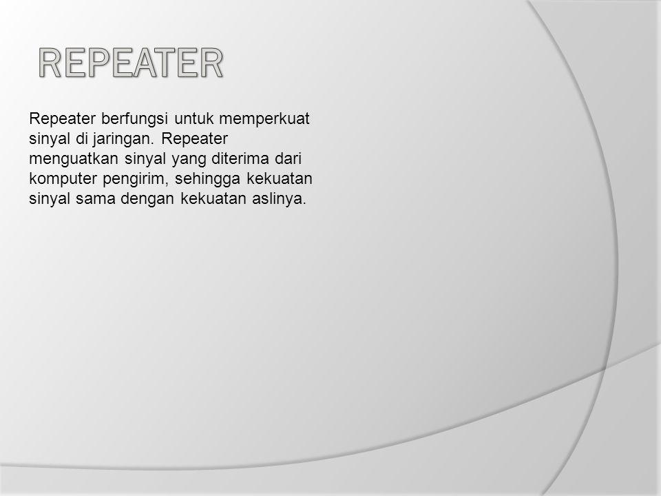 Repeater berfungsi untuk memperkuat sinyal di jaringan. Repeater menguatkan sinyal yang diterima dari komputer pengirim, sehingga kekuatan sinyal sama