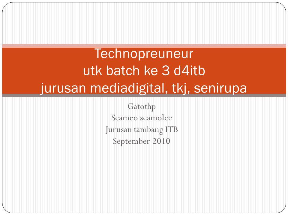 Gatothp Seameo seamolec Jurusan tambang ITB September 2010 Technopreuneur utk batch ke 3 d4itb jurusan mediadigital, tkj, senirupa