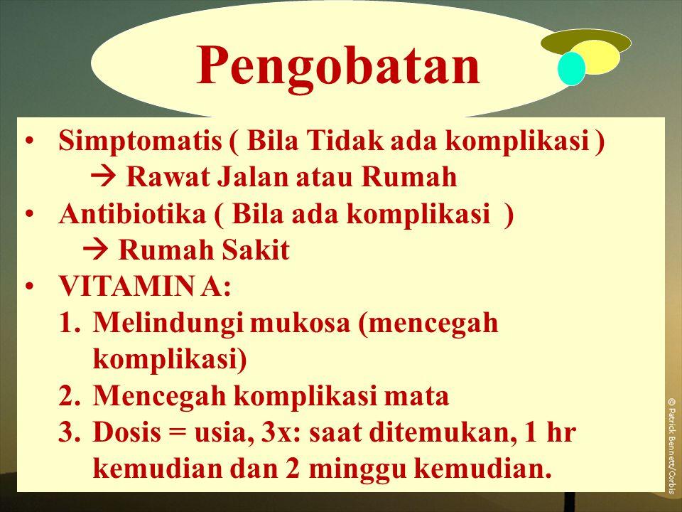 Pengobatan Simptomatis ( Bila Tidak ada komplikasi )  Rawat Jalan atau Rumah Antibiotika ( Bila ada komplikasi )  Rumah Sakit VITAMIN A: 1.Melindung