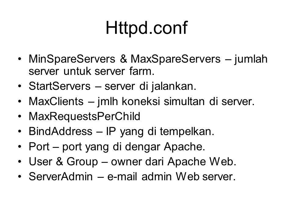 Httpd.conf MinSpareServers & MaxSpareServers – jumlah server untuk server farm. StartServers – server di jalankan. MaxClients – jmlh koneksi simultan
