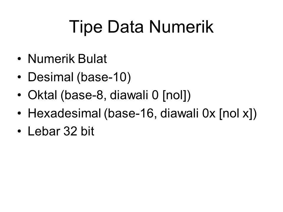 Tipe Data Numerik Numerik Bulat Desimal (base-10) Oktal (base-8, diawali 0 [nol]) Hexadesimal (base-16, diawali 0x [nol x]) Lebar 32 bit