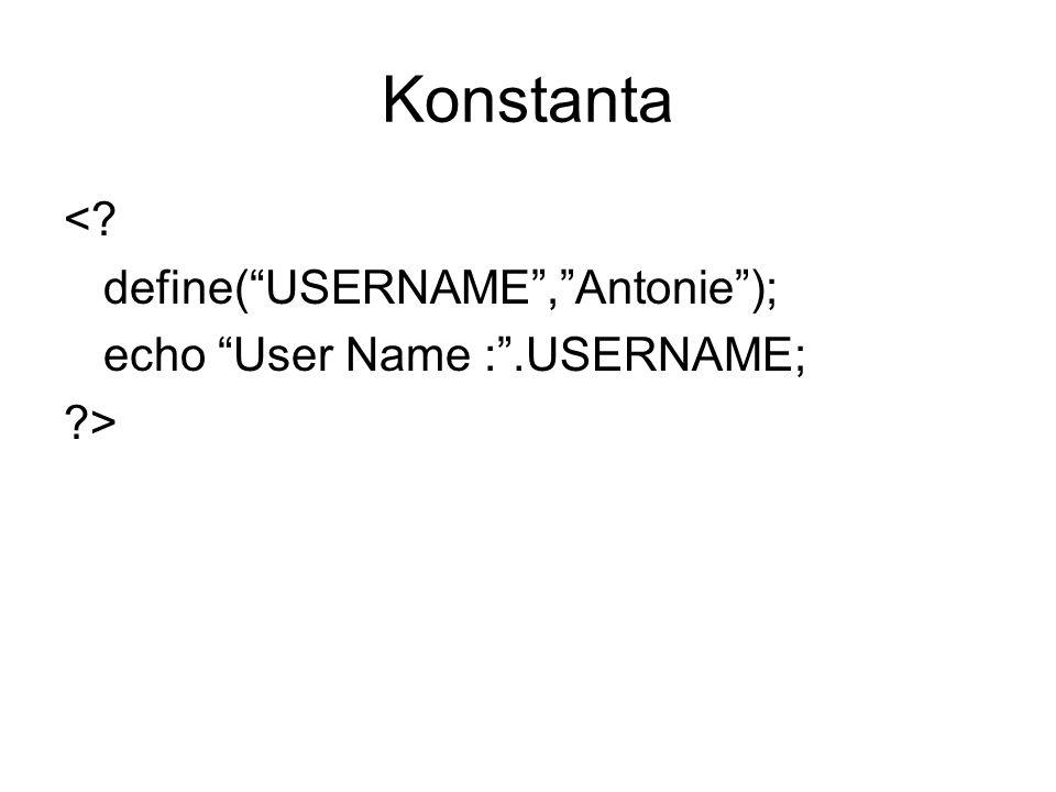 Konstanta <? define( USERNAME , Antonie ); echo User Name : .USERNAME; ?>