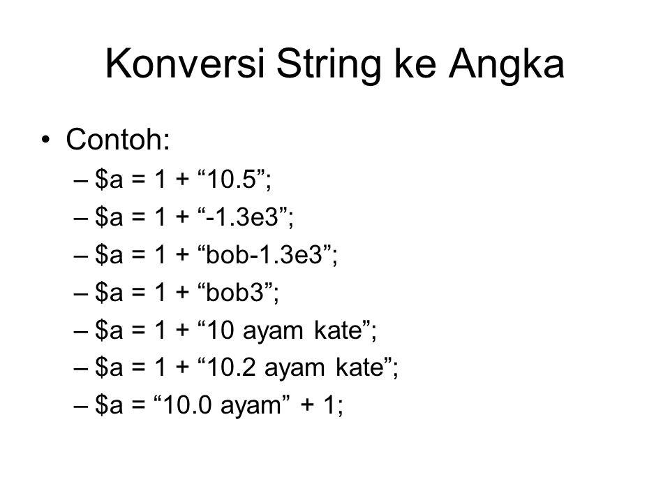 "Konversi String ke Angka Contoh: –$a = 1 + ""10.5""; –$a = 1 + ""-1.3e3""; –$a = 1 + ""bob-1.3e3""; –$a = 1 + ""bob3""; –$a = 1 + ""10 ayam kate""; –$a = 1 + ""1"