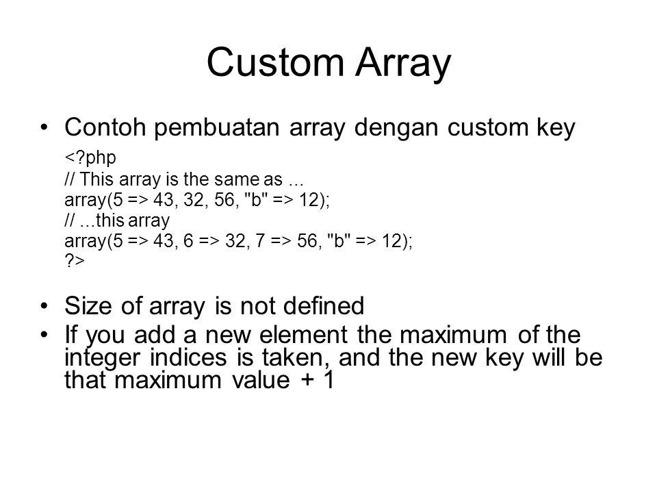 Custom Array Contoh pembuatan array dengan custom key <?php // This array is the same as...
