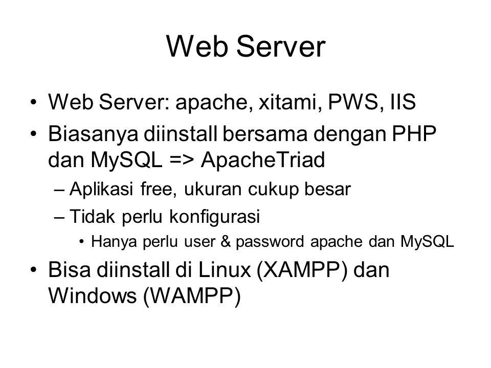 Web Server Web Server: apache, xitami, PWS, IIS Biasanya diinstall bersama dengan PHP dan MySQL => ApacheTriad –Aplikasi free, ukuran cukup besar –Tidak perlu konfigurasi Hanya perlu user & password apache dan MySQL Bisa diinstall di Linux (XAMPP) dan Windows (WAMPP)