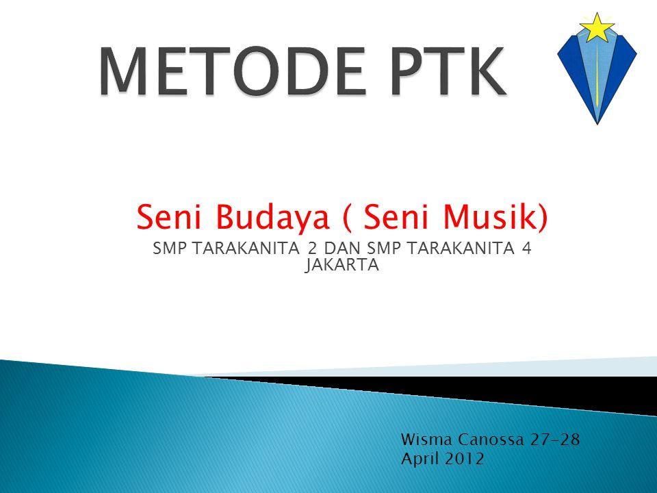 Seni Budaya ( Seni Musik) SMP TARAKANITA 2 DAN SMP TARAKANITA 4 JAKARTA Wisma Canossa 27-28 April 2012