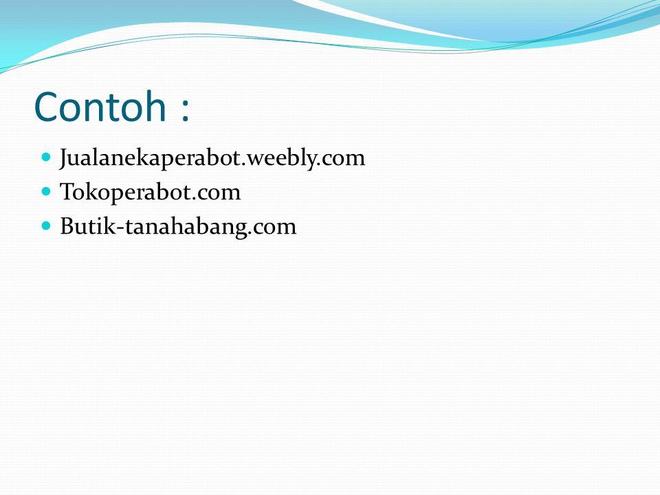 Contoh : Jualanekaperabot.weebly.com Tokoperabot.com Butik-tanahabang.com