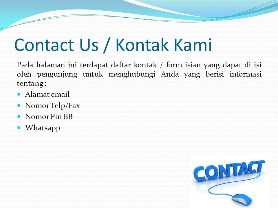 Contact Us / Kontak Kami Pada halaman ini terdapat daftar kontak / form isian yang dapat di isi oleh pengunjung untuk menghubungi Anda yang berisi informasi tentang : Alamat email Nomor Telp/Fax Nomor Pin BB Whatsapp