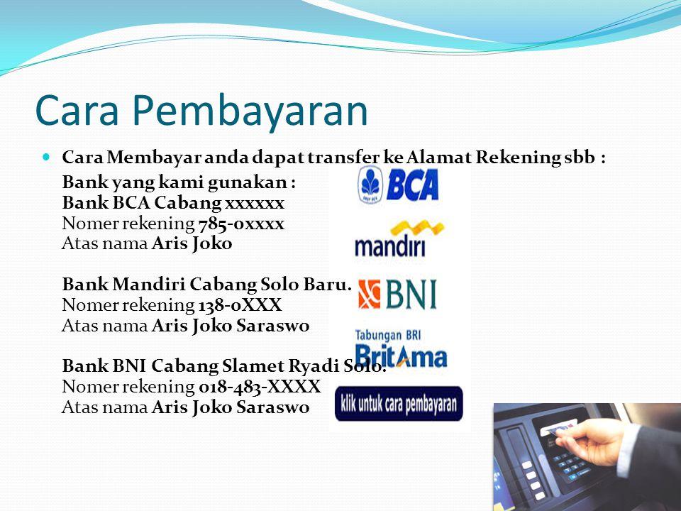 Cara Pembayaran Cara Membayar anda dapat transfer ke Alamat Rekening sbb : Bank yang kami gunakan : Bank BCA Cabang xxxxxx Nomer rekening 785-0xxxx Atas nama Aris Joko Bank Mandiri Cabang Solo Baru.