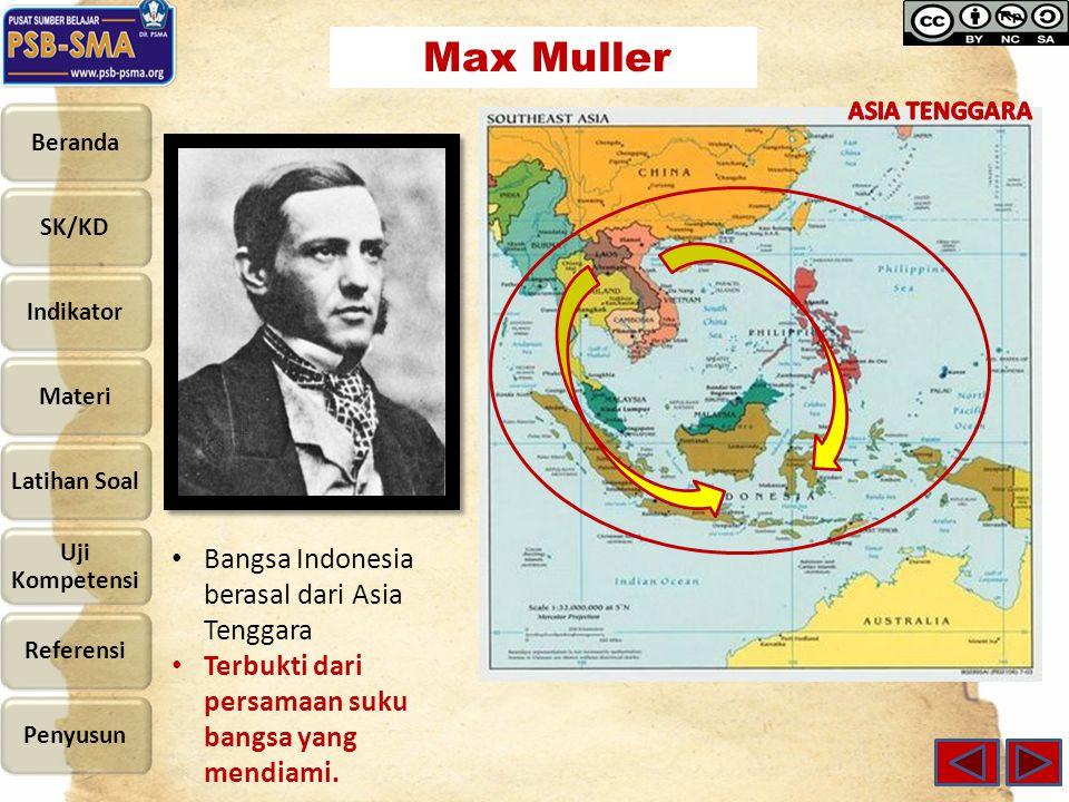 Max Muller Bangsa Indonesia berasal dari Asia Tenggara Terbukti dari persamaan suku bangsa yang mendiami.