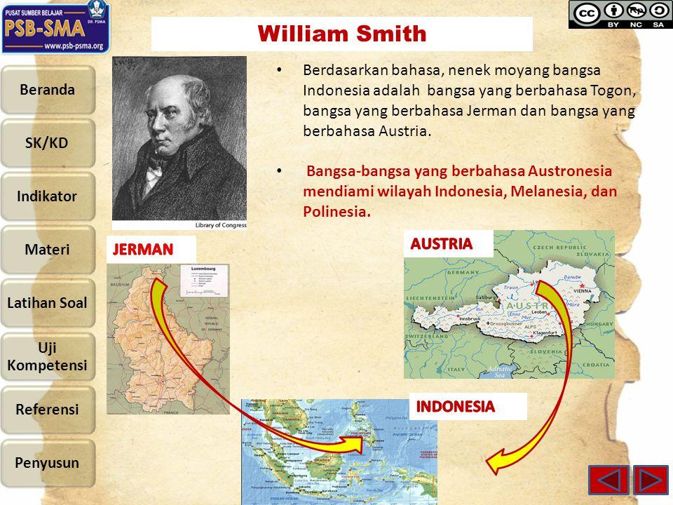 William Smith Berdasarkan bahasa, nenek moyang bangsa Indonesia adalah bangsa yang berbahasa Togon, bangsa yang berbahasa Jerman dan bangsa yang berba