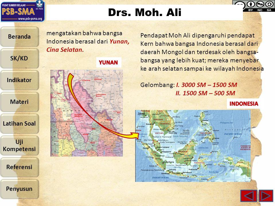 Drs. Moh. Ali mengatakan bahwa bangsa Indonesia berasal dari Yunan, Cina Selatan. Pendapat Moh Ali dipengaruhi pendapat Kern bahwa bangsa Indonesia be