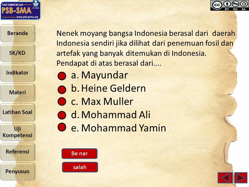 Nenek moyang bangsa Indonesia berasal dari daerah Indonesia sendiri jika dilihat dari penemuan fosil dan artefak yang banyak ditemukan di Indonesia. P
