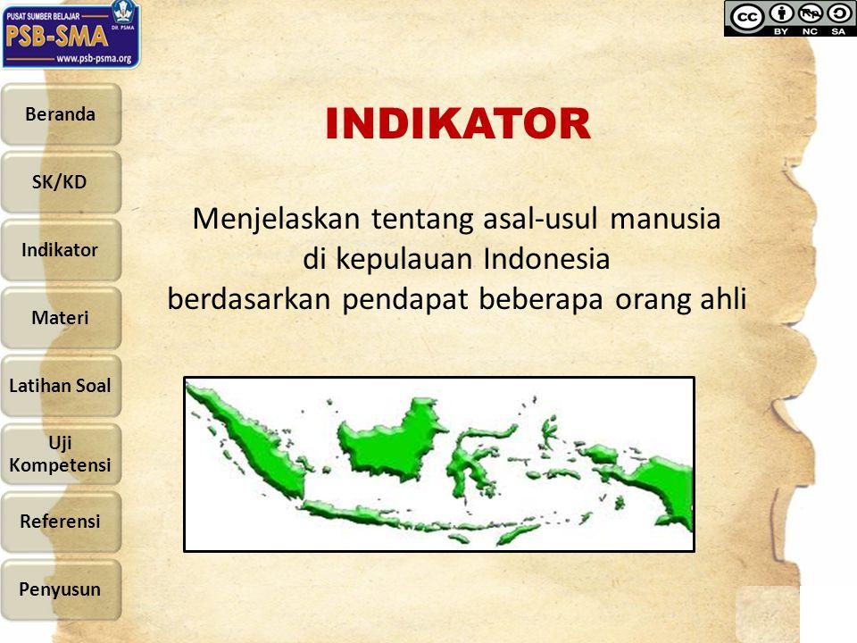 INDIKATOR Menjelaskan tentang asal-usul manusia di kepulauan Indonesia berdasarkan pendapat beberapa orang ahli