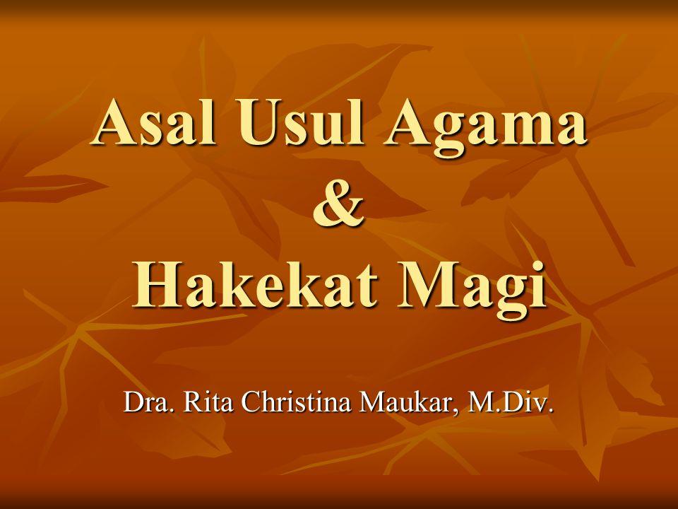 Asal Usul Agama & Hakekat Magi Dra. Rita Christina Maukar, M.Div.