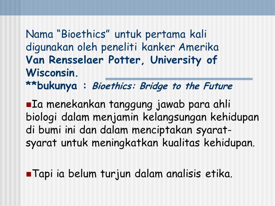 Nama Bioethics untuk pertama kali digunakan oleh peneliti kanker Amerika Van Rensselaer Potter, University of Wisconsin.
