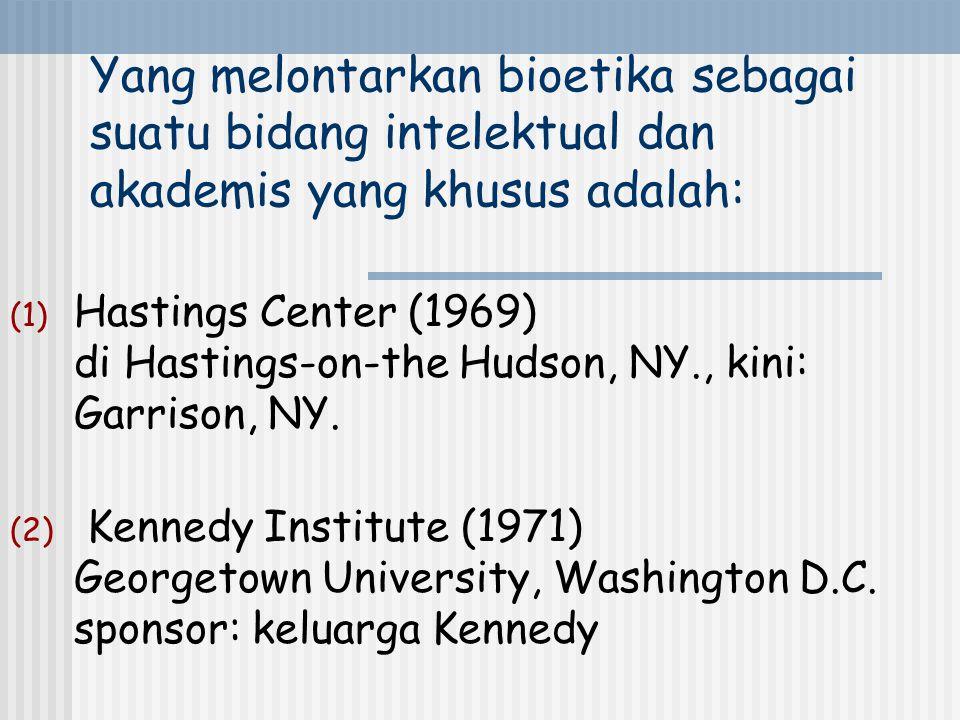 Yang melontarkan bioetika sebagai suatu bidang intelektual dan akademis yang khusus adalah: (1) Hastings Center (1969) di Hastings-on-the Hudson, NY., kini: Garrison, NY.