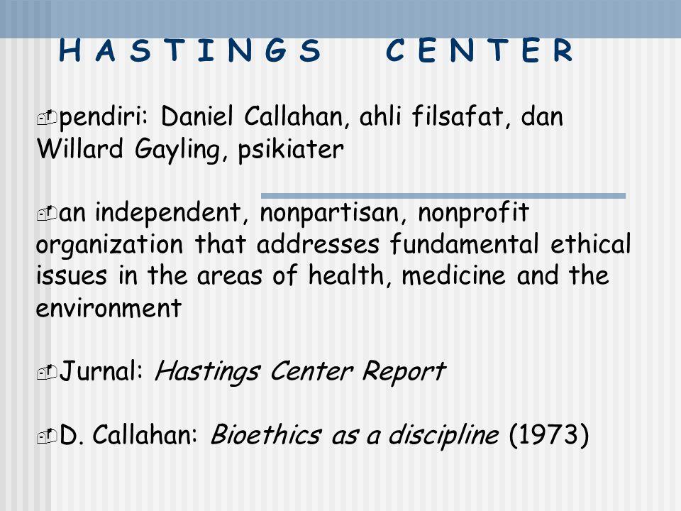 Yang melontarkan bioetika sebagai suatu bidang intelektual dan akademis yang khusus adalah: (1) Hastings Center (1969) di Hastings-on-the Hudson, NY.,