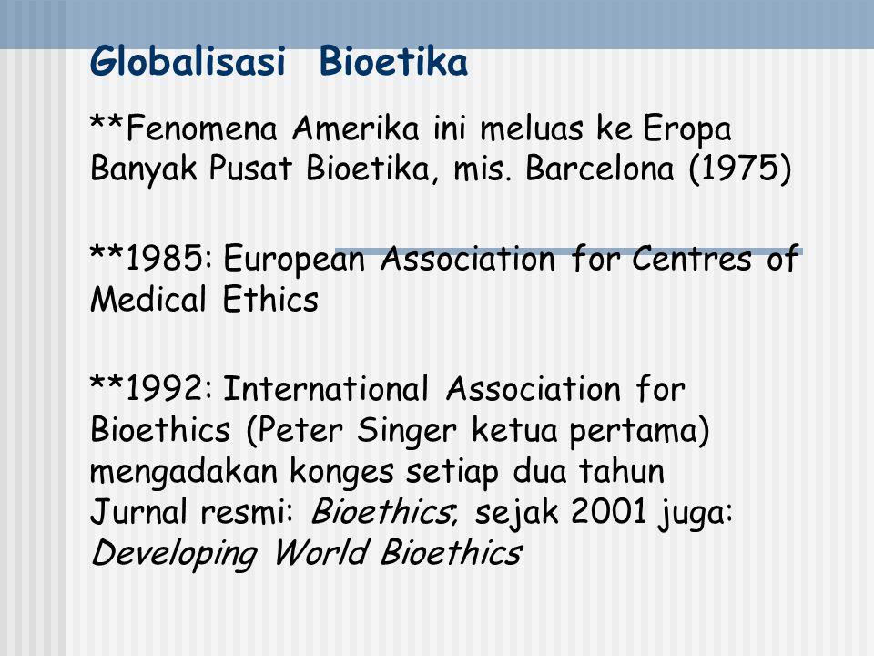Globalisasi Bioetika **Fenomena Amerika ini meluas ke Eropa Banyak Pusat Bioetika, mis.