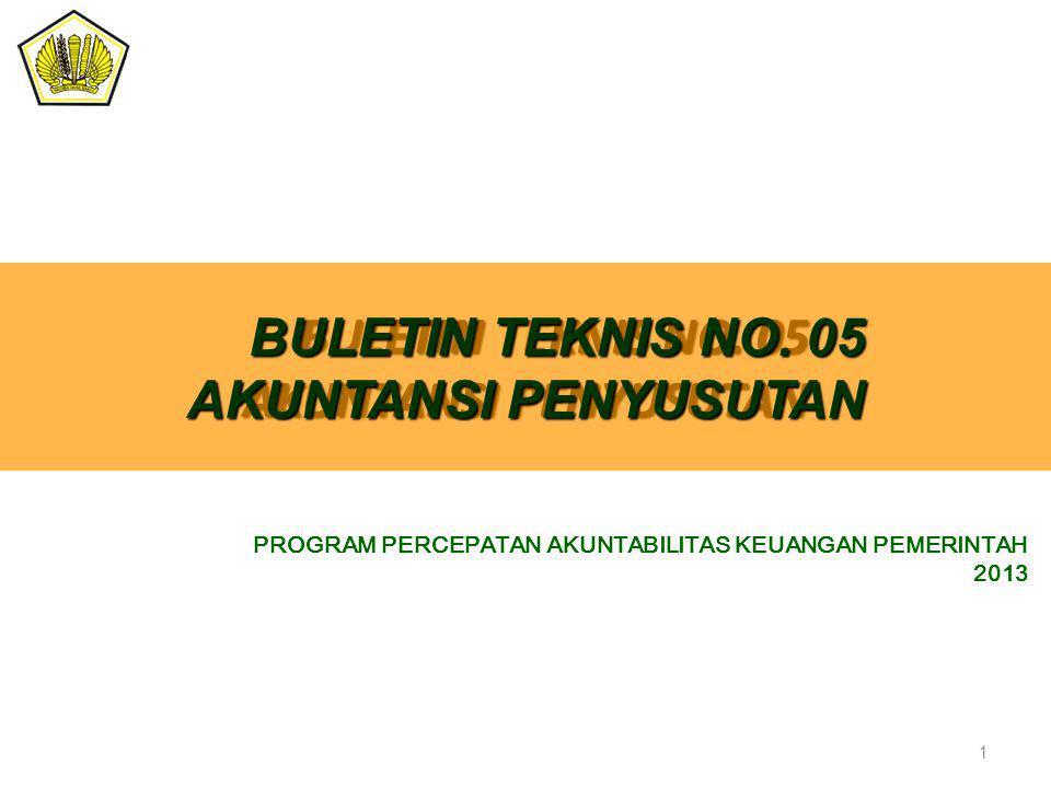 BULETIN TEKNIS NO. 05 AKUNTANSI PENYUSUTAN PROGRAM PERCEPATAN AKUNTABILITAS KEUANGAN PEMERINTAH 2013 BULETIN TEKNIS NO. 05 AKUNTANSI PENYUSUTAN 1
