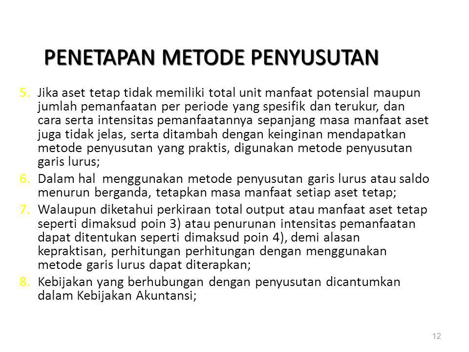 PENETAPAN METODE PENYUSUTAN 5.Jika aset tetap tidak memiliki total unit manfaat potensial maupun jumlah pemanfaatan per periode yang spesifik dan teru