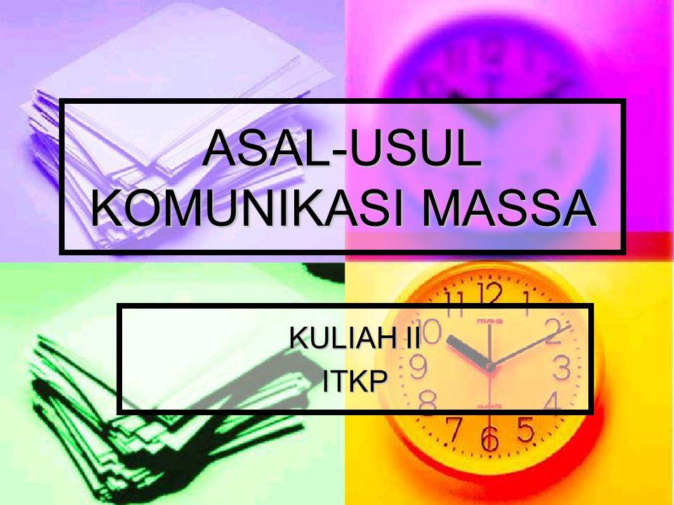 ASAL-USUL KOMUNIKASI MASSA KULIAH II ITKP