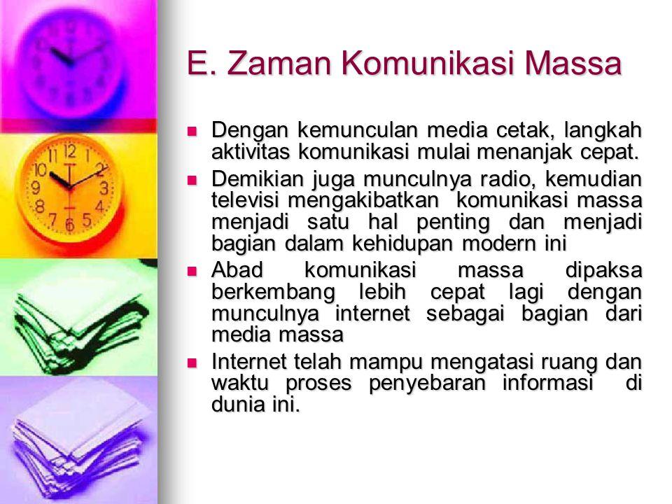 E. Zaman Komunikasi Massa Dengan kemunculan media cetak, langkah aktivitas komunikasi mulai menanjak cepat. Dengan kemunculan media cetak, langkah akt