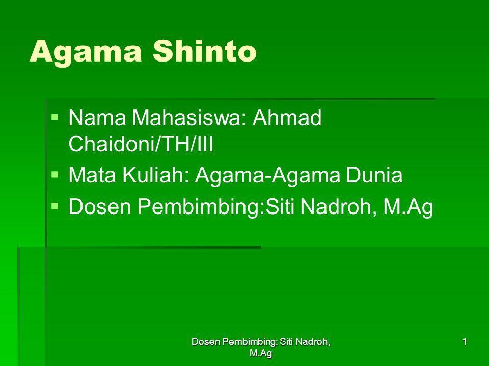 Dosen Pembimbing: Siti Nadroh, M.Ag 1 Agama Shinto   Nama Mahasiswa: Ahmad Chaidoni/TH/III   Mata Kuliah: Agama-Agama Dunia   Dosen Pembimbing:Siti Nadroh, M.Ag