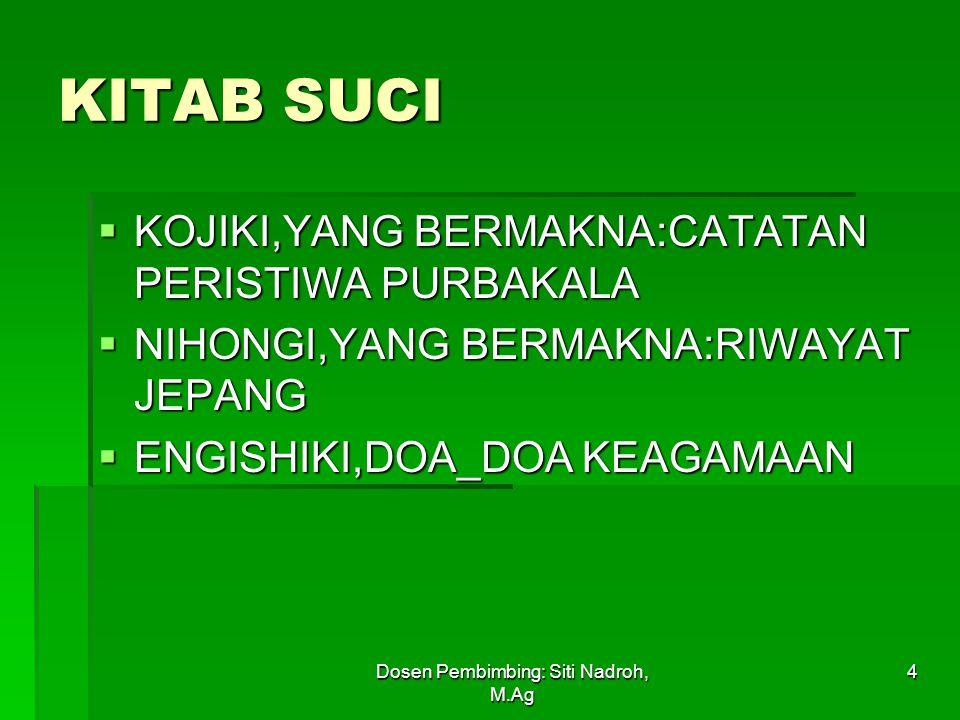 Dosen Pembimbing: Siti Nadroh, M.Ag 4 KITAB SUCI  KOJIKI,YANG BERMAKNA:CATATAN PERISTIWA PURBAKALA  NIHONGI,YANG BERMAKNA:RIWAYAT JEPANG  ENGISHIKI,DOA_DOA KEAGAMAAN