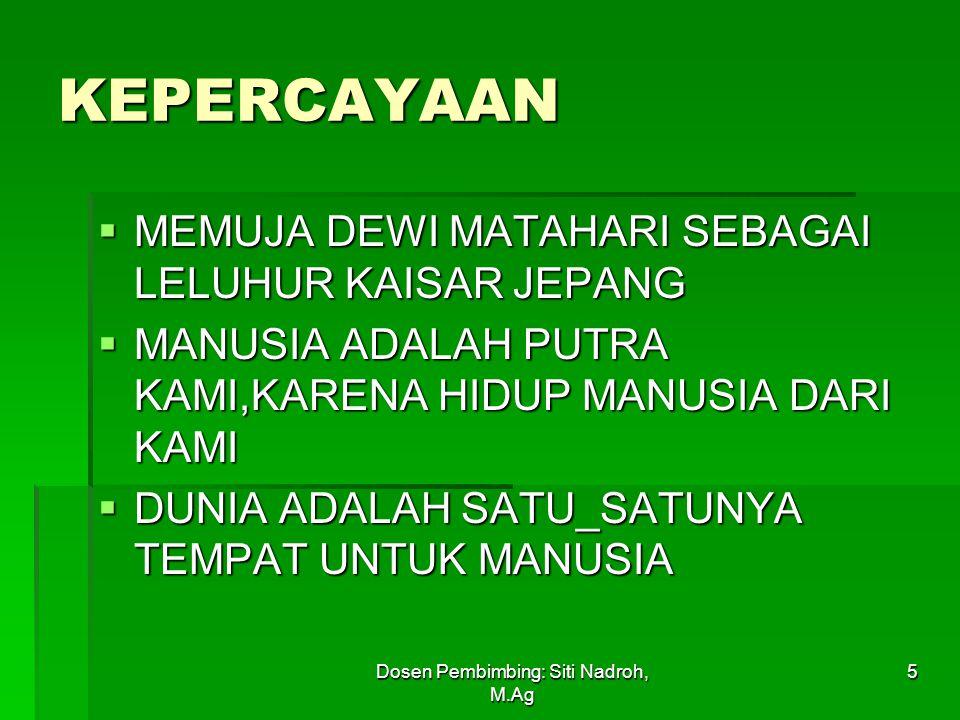 Dosen Pembimbing: Siti Nadroh, M.Ag 5 KEPERCAYAAN  MEMUJA DEWI MATAHARI SEBAGAI LELUHUR KAISAR JEPANG  MANUSIA ADALAH PUTRA KAMI,KARENA HIDUP MANUSIA DARI KAMI  DUNIA ADALAH SATU_SATUNYA TEMPAT UNTUK MANUSIA