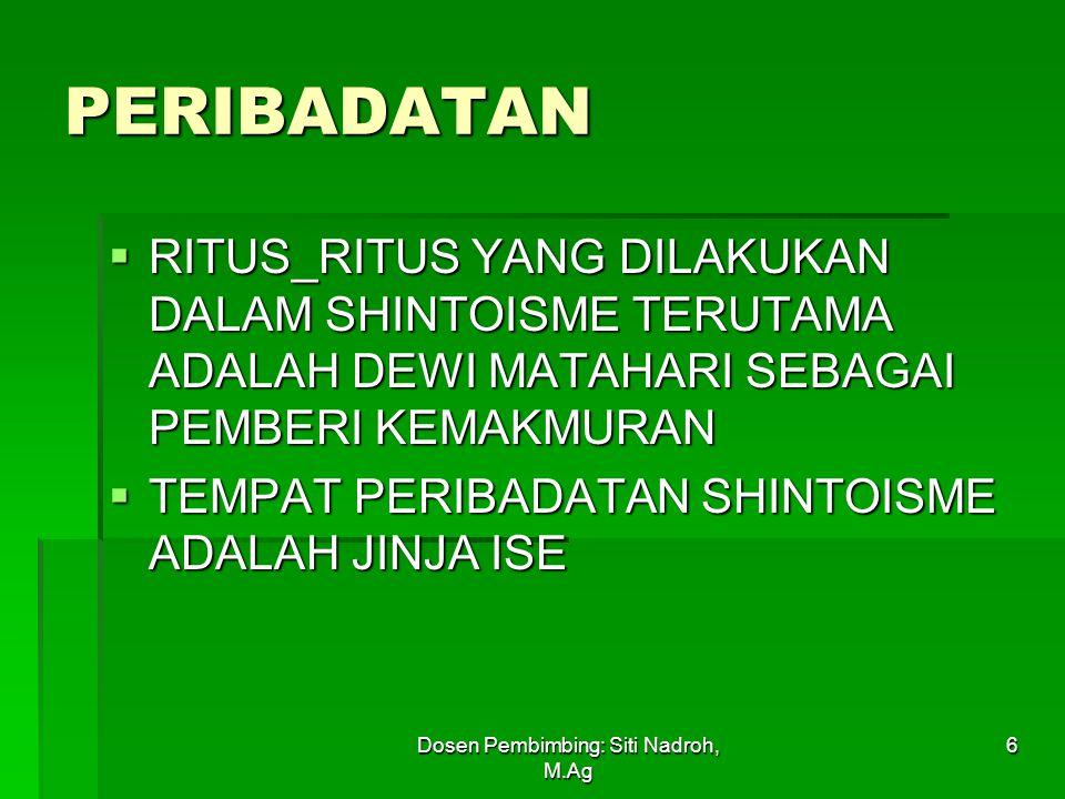 Dosen Pembimbing: Siti Nadroh, M.Ag 6 PERIBADATAN  RITUS_RITUS YANG DILAKUKAN DALAM SHINTOISME TERUTAMA ADALAH DEWI MATAHARI SEBAGAI PEMBERI KEMAKMURAN  TEMPAT PERIBADATAN SHINTOISME ADALAH JINJA ISE