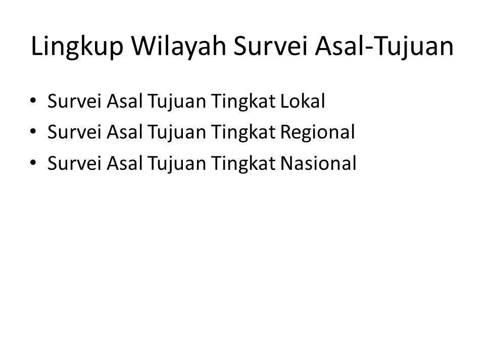 Lingkup Wilayah Survei Asal-Tujuan Survei Asal Tujuan Tingkat Lokal Survei Asal Tujuan Tingkat Regional Survei Asal Tujuan Tingkat Nasional