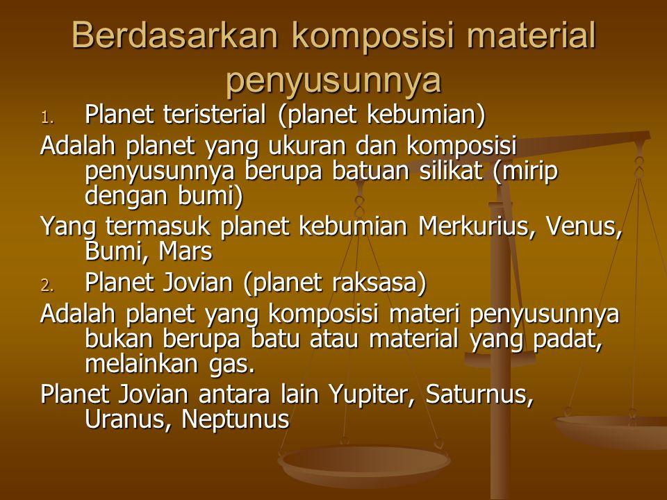 Berdasarkan komposisi material penyusunnya 1. Planet teristerial (planet kebumian) Adalah planet yang ukuran dan komposisi penyusunnya berupa batuan s