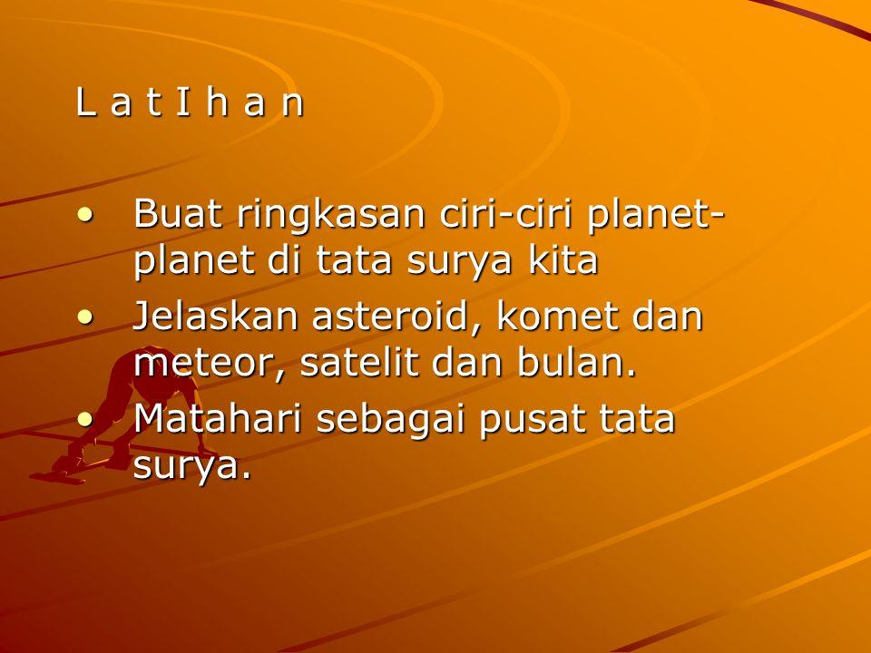 L a t I h a n Buat ringkasan ciri-ciri planet- planet di tata surya kitaBuat ringkasan ciri-ciri planet- planet di tata surya kita Jelaskan asteroid,