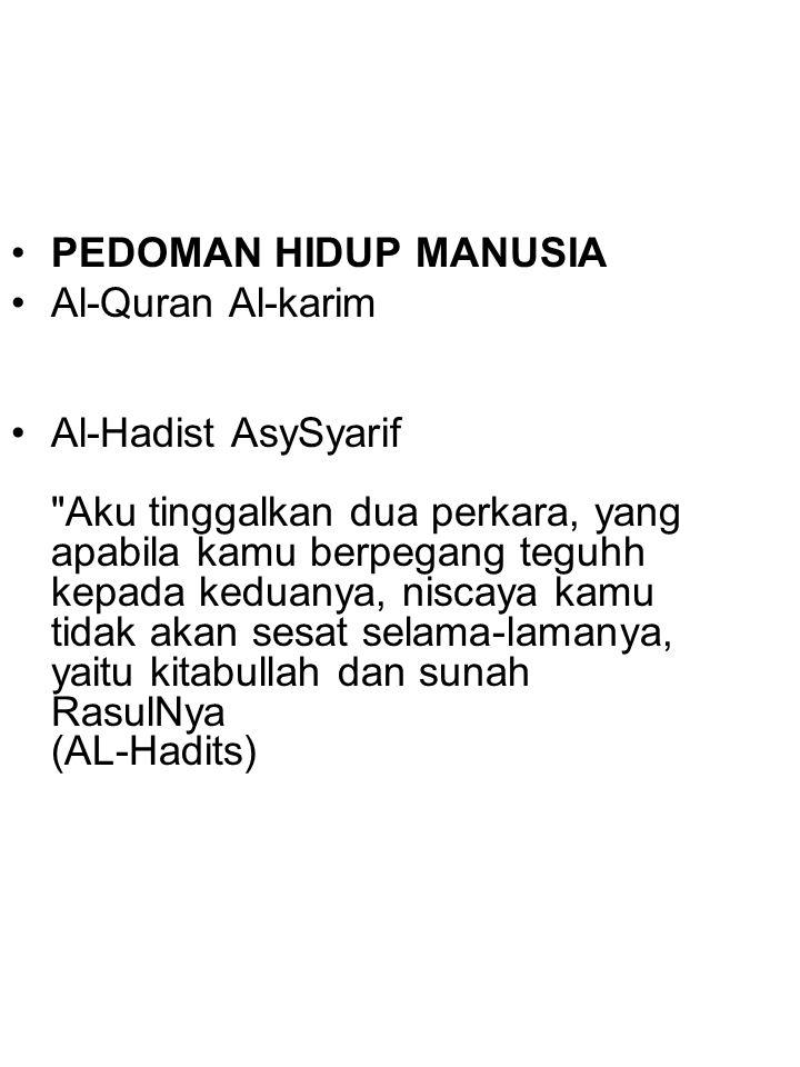 PEDOMAN HIDUP MANUSIA Al-Quran Al-karim Al-Hadist AsySyarif