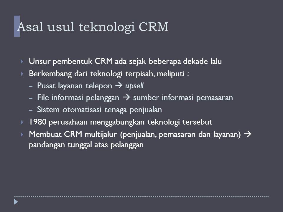 Asal usul teknologi CRM(2)   Tantangan penggabungan CRM multijalur – Beragamnya media komunikasi : telepon, email, web dan nirkabel.