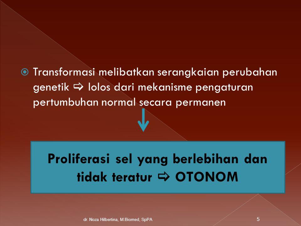  Perangai tumor : jinak, ganas  Histogenetik : sel asal tumor PENTING UNTUK MERENCANAKAN PENATALAKSANAAN 6 dr.
