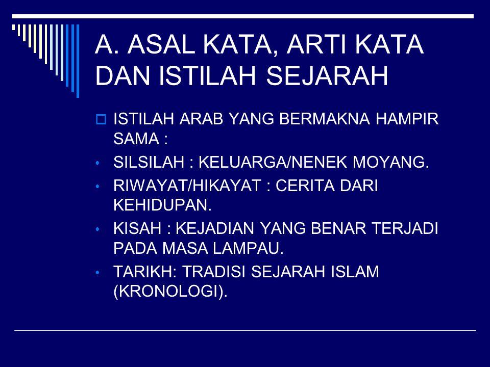 A. ASAL KATA, ARTI KATA DAN ISTILAH SEJARAH  ASAL KATA : SYAJARATUN (BHS ARAB) ARTINYA POHON KAYU, MENGANDUNG MAKNA PERTUMBUHAN ATAU SILSILAH.  POHO