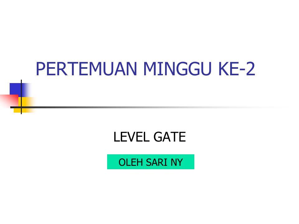 PERTEMUAN MINGGU KE-2 LEVEL GATE OLEH SARI NY