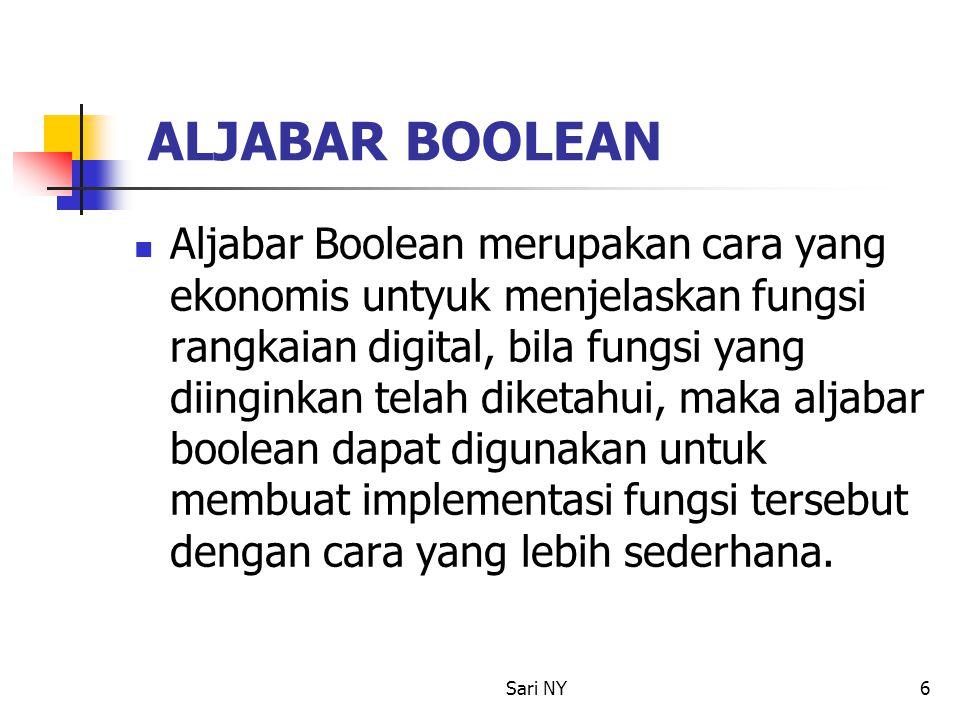 Sari NY6 ALJABAR BOOLEAN Aljabar Boolean merupakan cara yang ekonomis untyuk menjelaskan fungsi rangkaian digital, bila fungsi yang diinginkan telah d