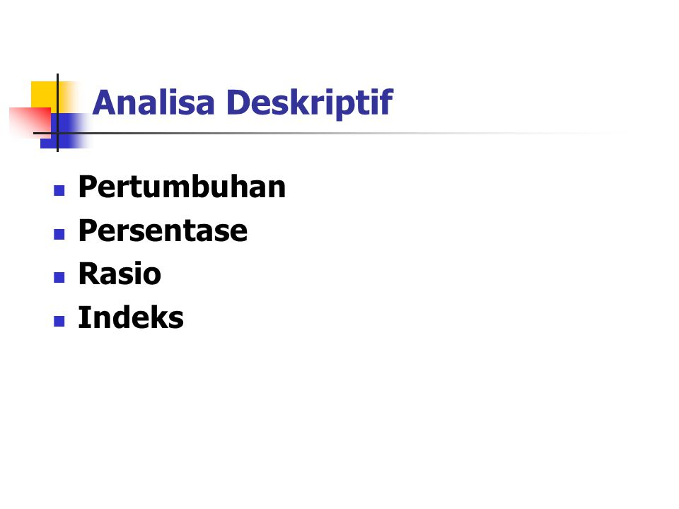 Jenis Analisa Statistik Analisa Deskriptif Analisa Kuantitatif Analisa Statistik Simple (sederhana) Advanced (canggih)