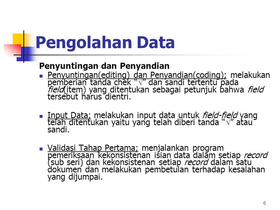 Pengolahan Data Penyuntingan dan Penyandian Penyuntingan(editing) dan Penyandian(coding); melakukan pemberian tanda chek  dan sandi tertentu pada field(item) yang ditentukan sebagai petunjuk bahwa field tersebut harus dientri.